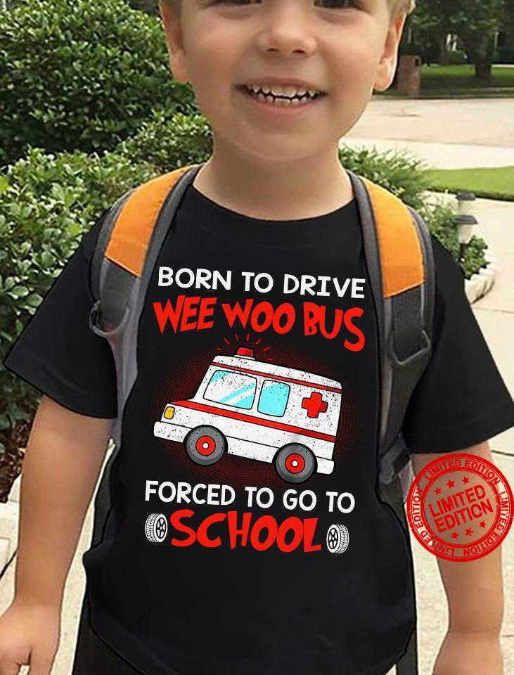 Born To Drive Wee Woo Bus Forced To Go To School Shirt