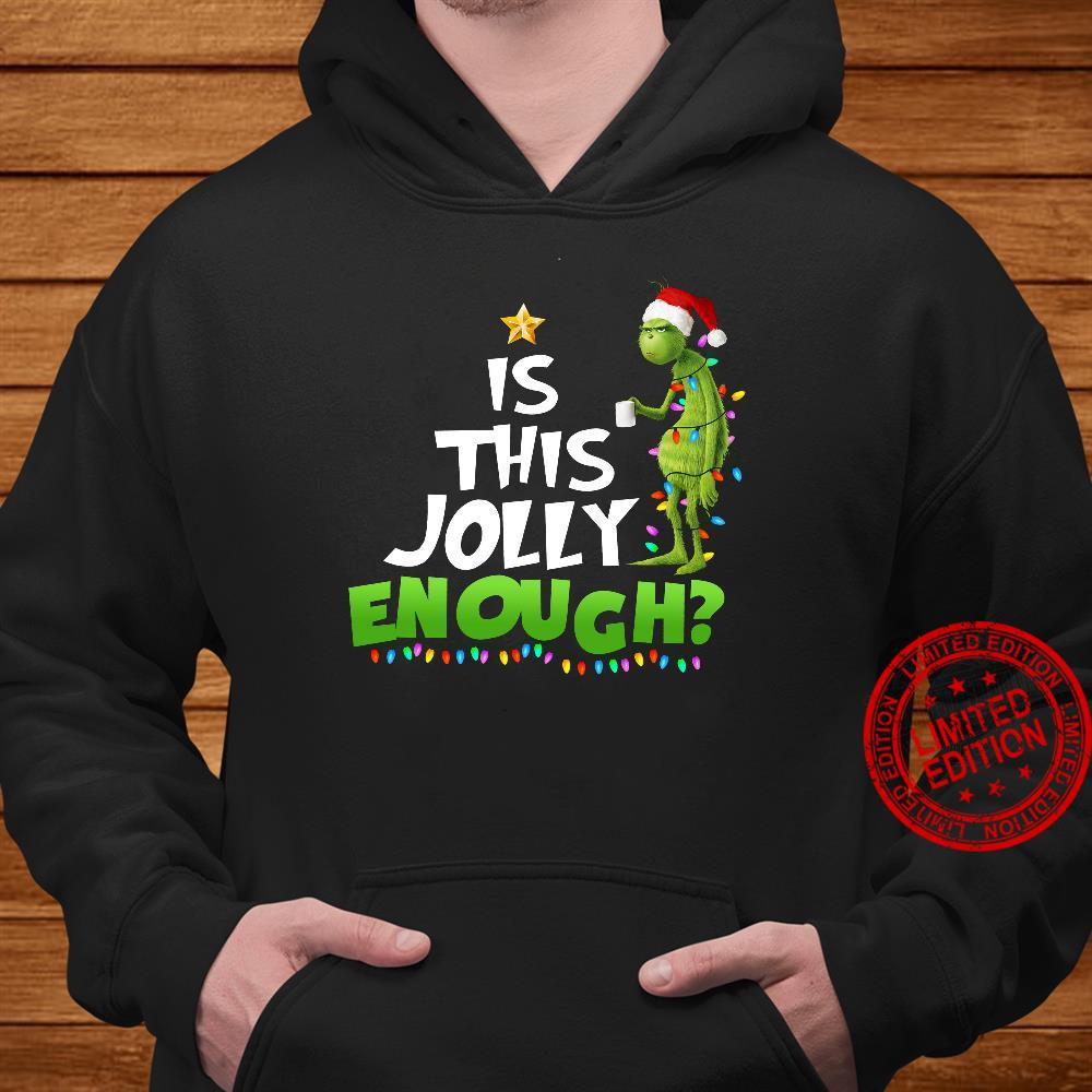 Grinch Is This Jolly Enough Shirt hoodie