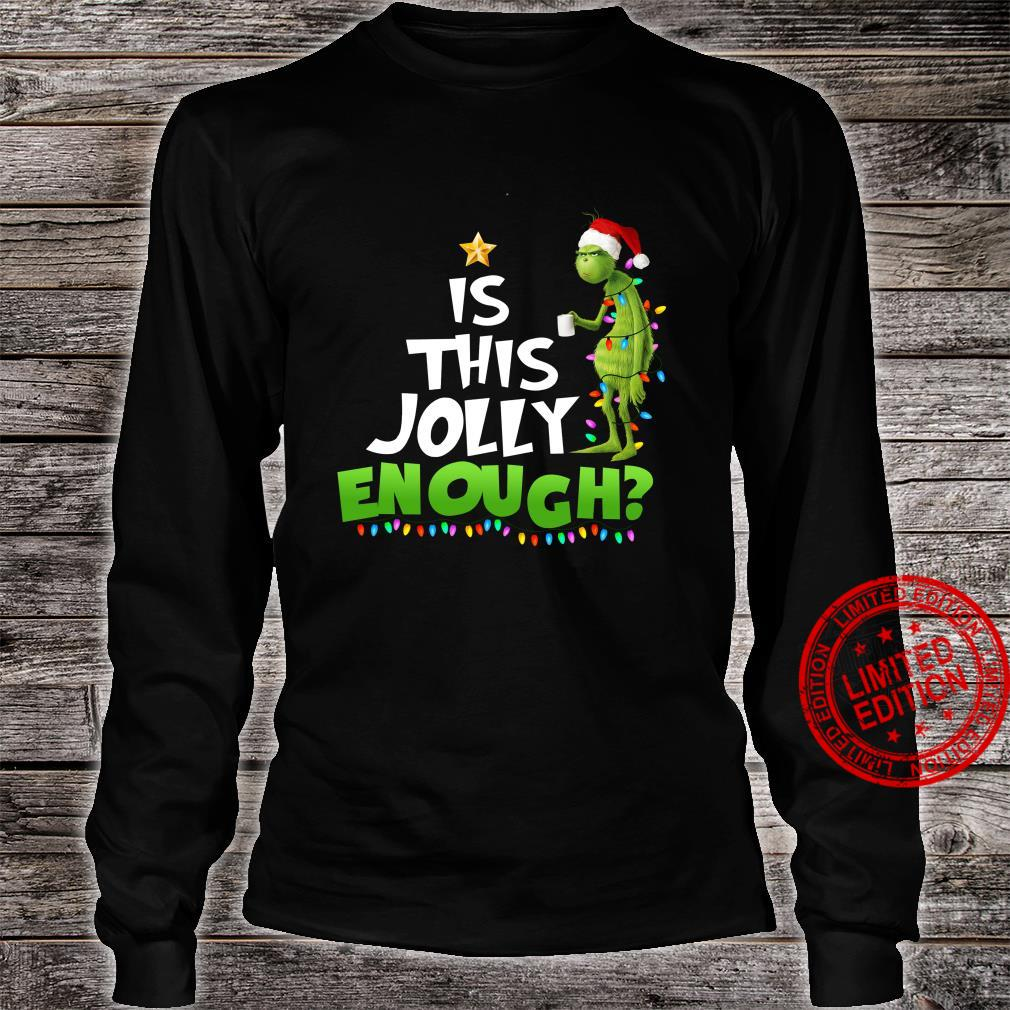 Grinch Is This Jolly Enough Shirt long sleeved
