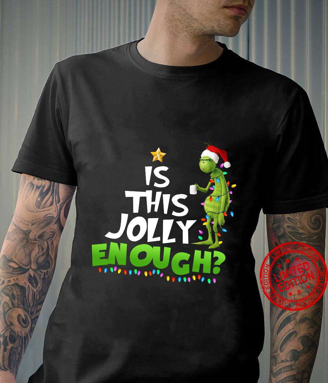 Grinch Is This Jolly Enough Shirt unisex