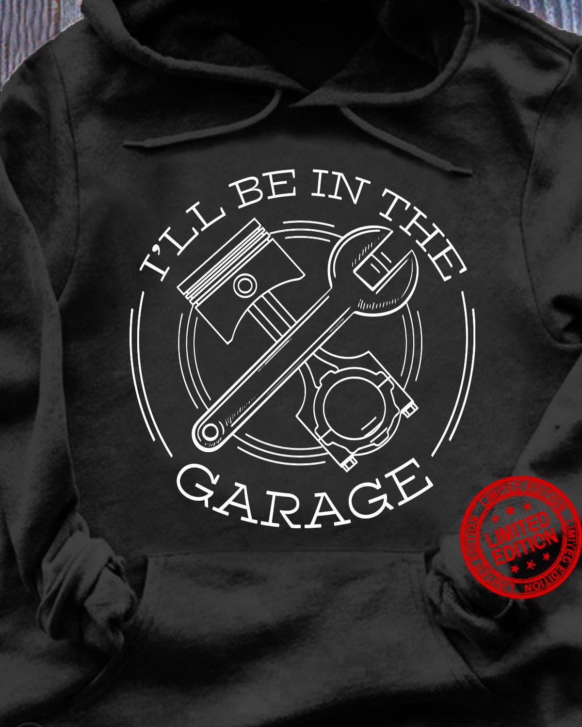 I'll Be In The Garage Shirt