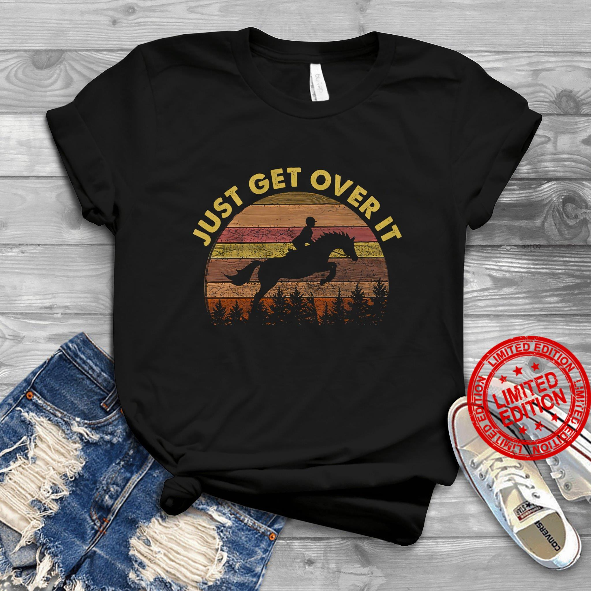 Just Get Over It Shirt