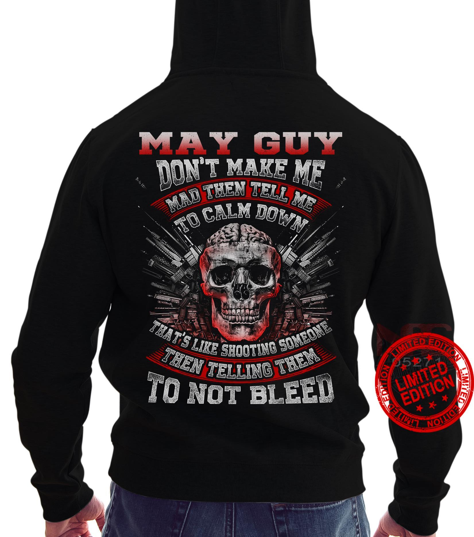 May Guy Don't Make Me Mad Then Tell Me To Calm Down Shirt
