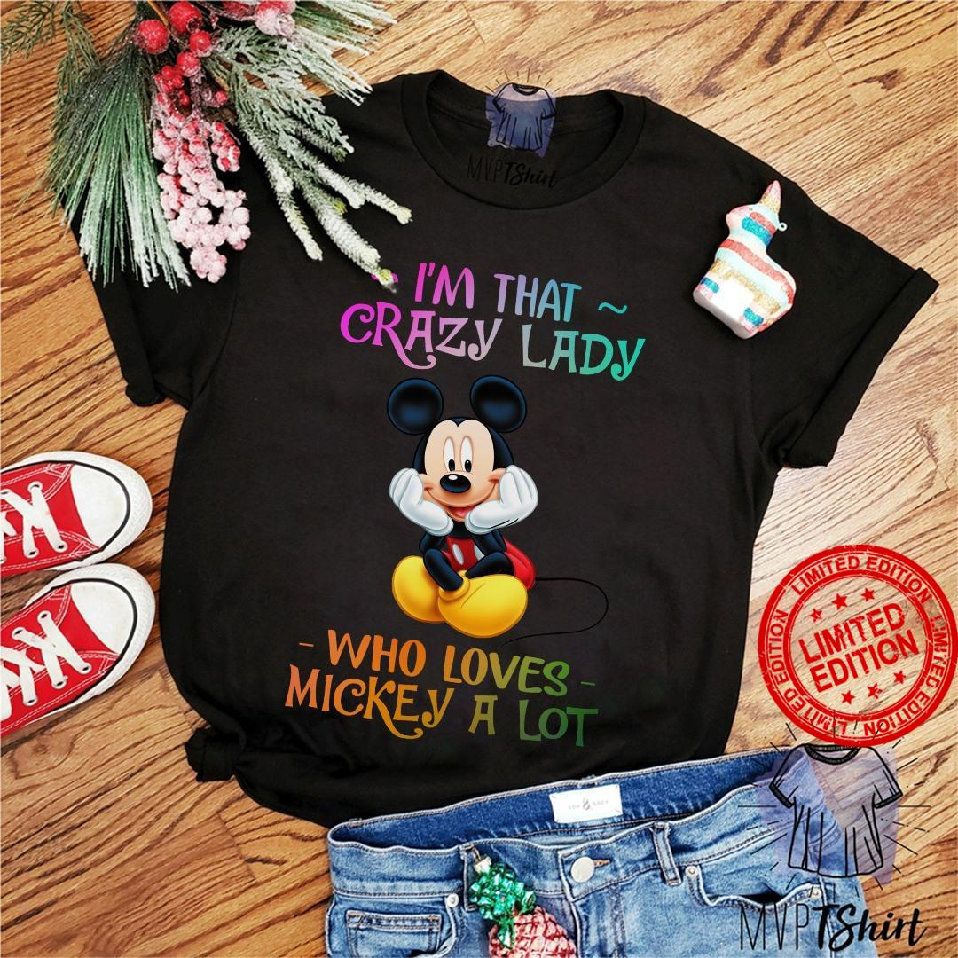 Mickey I'm That Crazy Lady Who Loves Mickey A Lot Shirt