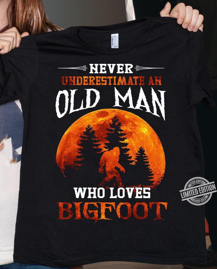 Never Underestimate An Old Man Who Loves Bigfoot Shirt
