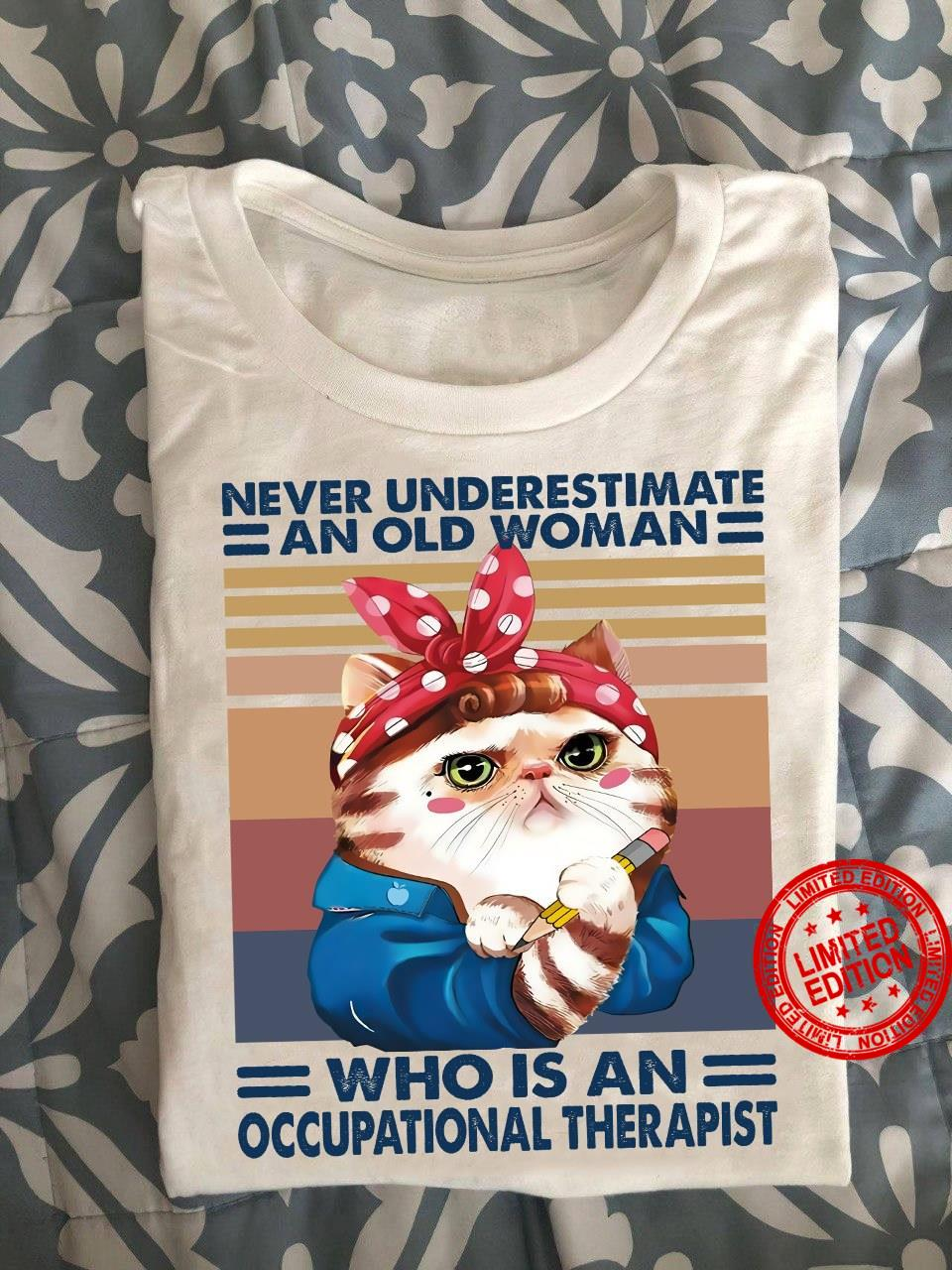 Never Underestimate An Old Woman Who Is An Occupational Therapist Shirt