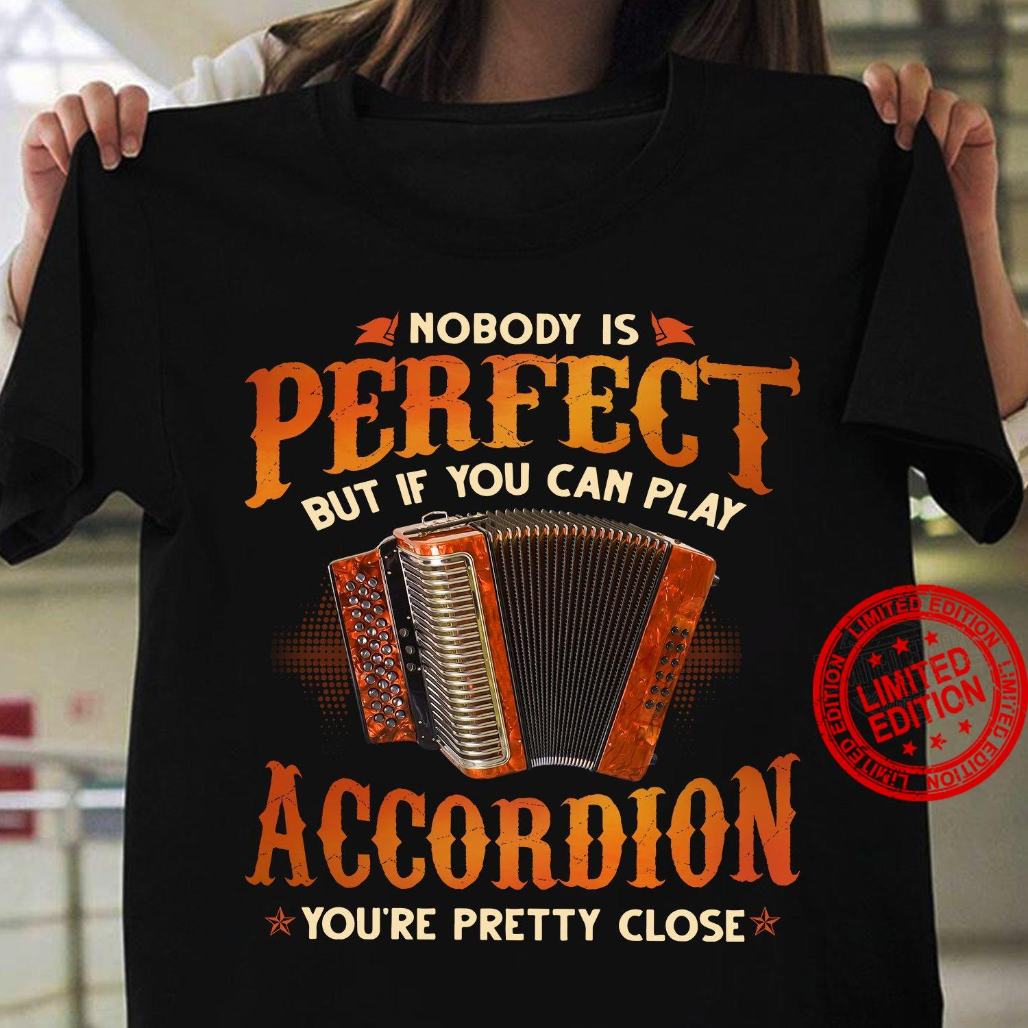 Nobody Is Perfect But If You Can Play Accordion You're Pretty Close Shirt