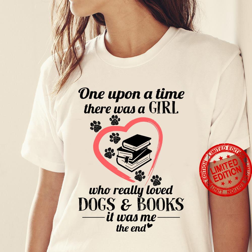 One Upon A Time There Was A Girl Who Really Loved Dogs Books It Was Me The End Shirt