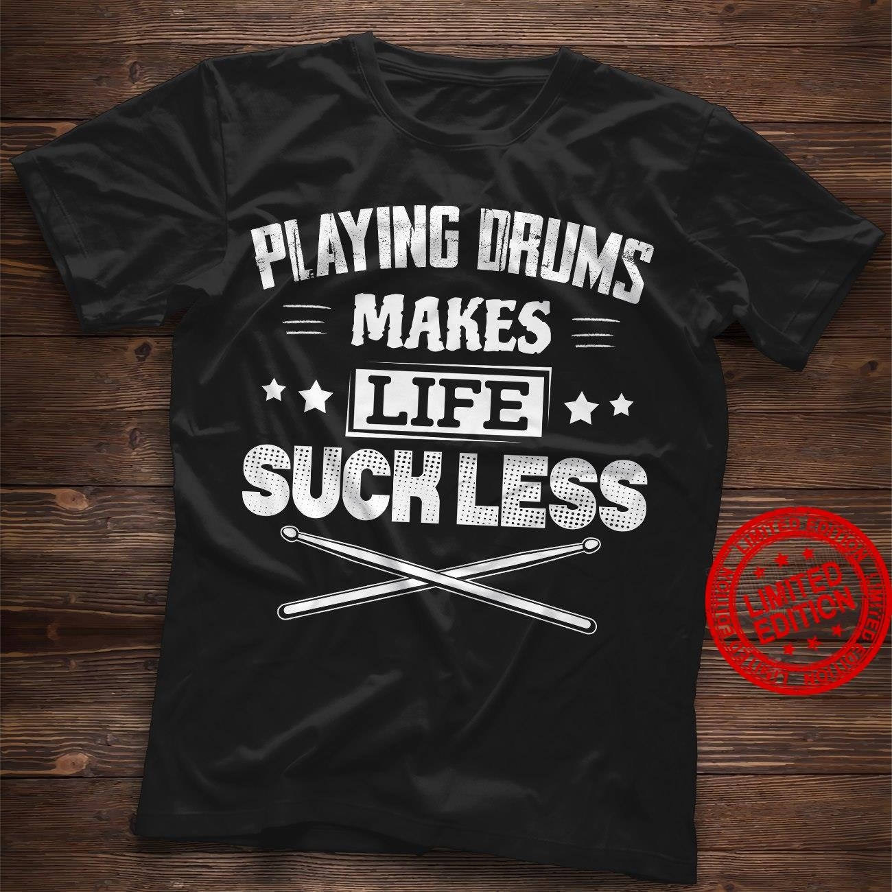 Playing Drums Makes Life Suck Less Shirt