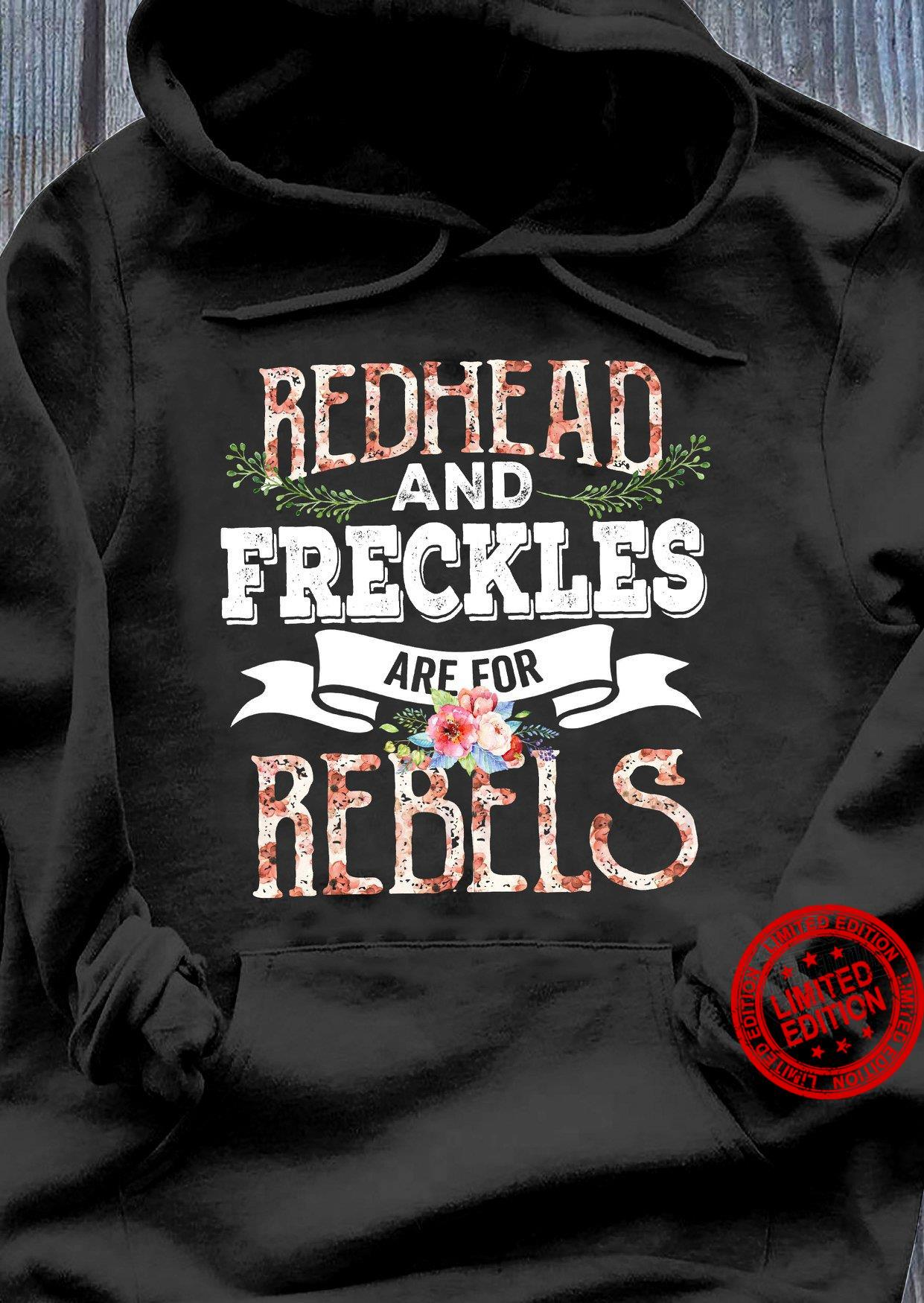 Redhead And Freckles Are For Rebels Shirt