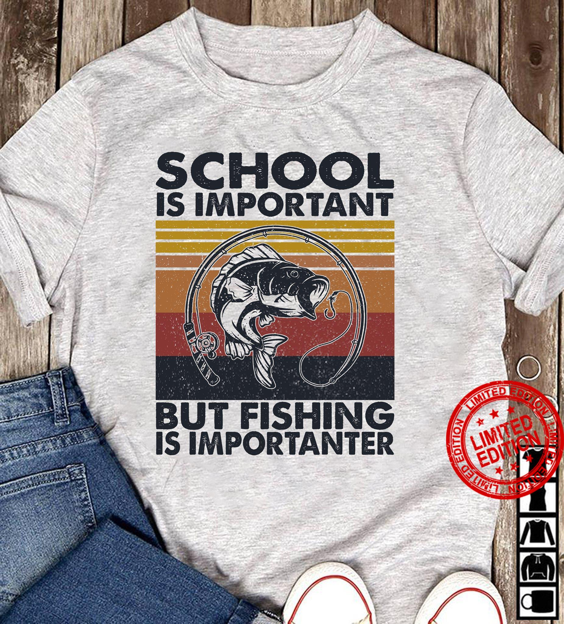 School Is Important But Fishing Is Importanter Shirt