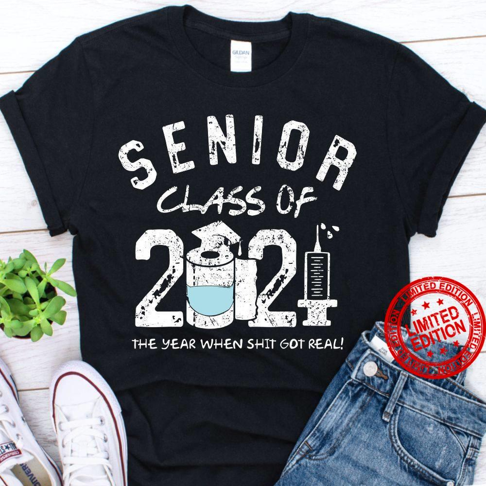 Senior Class Of 2021 The Year When Shit Got Real Shirt