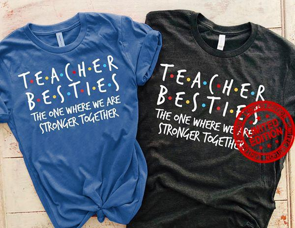 Teacher Besties The One Where We Are Stronger Together Shirt