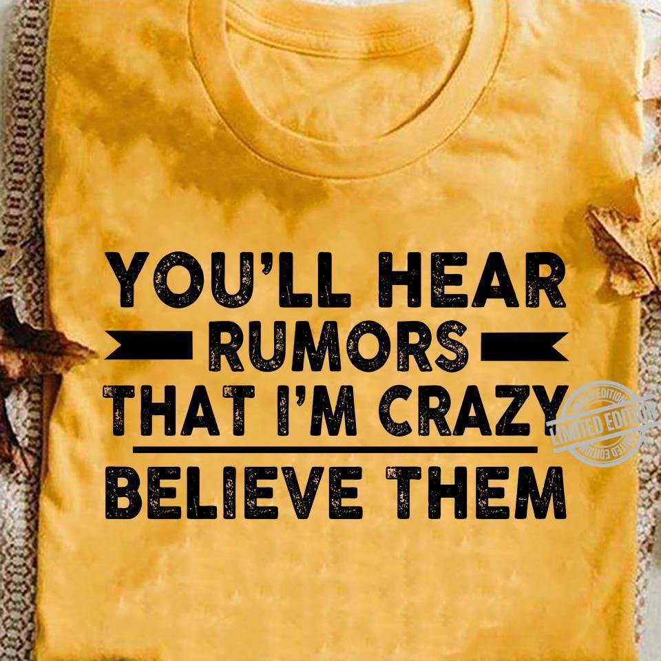 You'll Hear Rumors That I'm Crazy Believe Them Shirt