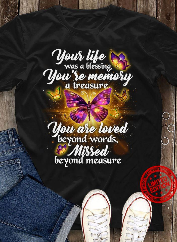 Your Life Was A Blessing Your Memory A Treasure You Are Loved Beyond Words Beyond Measure Shirt