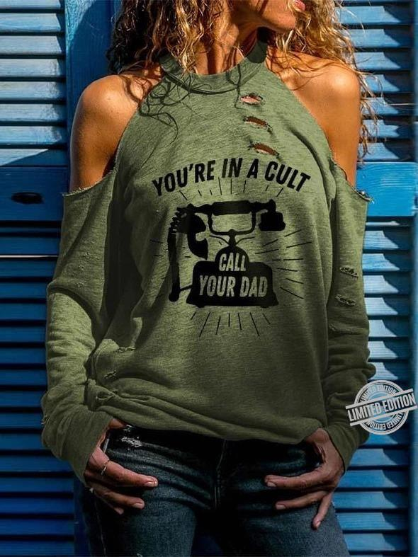 You're In A Cult Call Your Dad Shirt